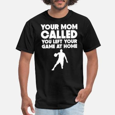 Trash Talk Basketball Mom Called You Left Your Game At Home Basketball - Men's T-Shirt