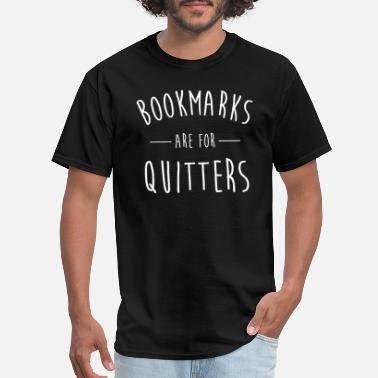 Reading Bookmarks Are For Quitters Shirt Funny Reading - Men's T-Shirt