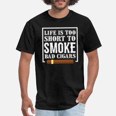 Cigarrillo Life Is Too Short To Smoke Bad Cigars - Men's T-Shirt
