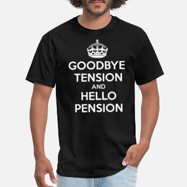 Tension Goodbye Tension Hello Pension - Men's T-Shirt