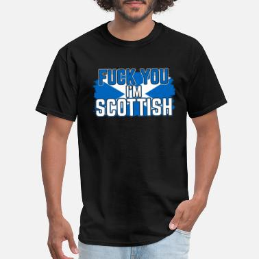 Fuck Britain Fuck You Im Scottish Gift Idea - Men's T-Shirt