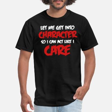 Scheme Get Into Character/Like I care - Men's T-Shirt