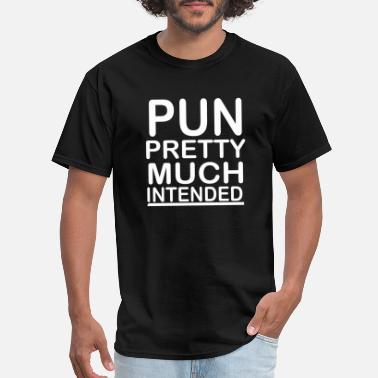 Geek Pun Intended pun pretty much intended - Men's T-Shirt