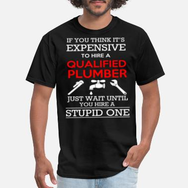 Qualified QUALIFIED PLUMBER - Men's T-Shirt