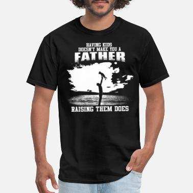 Kid Raising Fathers Day - Raising kids makes you a father - Men's T-Shirt