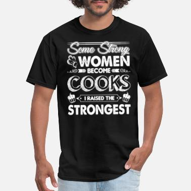 Womens Cook Some Strong Women Become Cooks - Men's T-Shirt