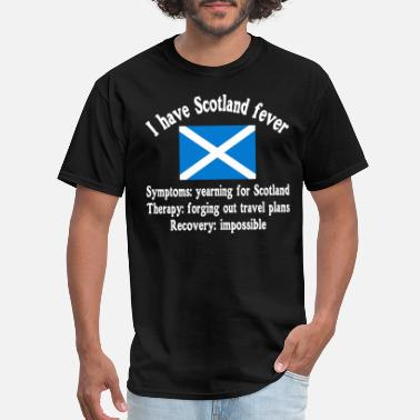 Scotland I have Scotland fever - Scottish - traveling - Men's T-Shirt