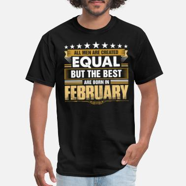 Created Equal February All Men Created Equal But Best Born In February - Men's T-Shirt