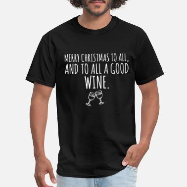 merry christmas to all and to all a good wine - Men's T-Shirt