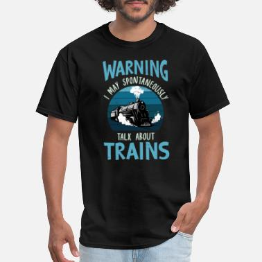 Trains Warning I may Spontaneously Talk About Trains - Men's T-Shirt