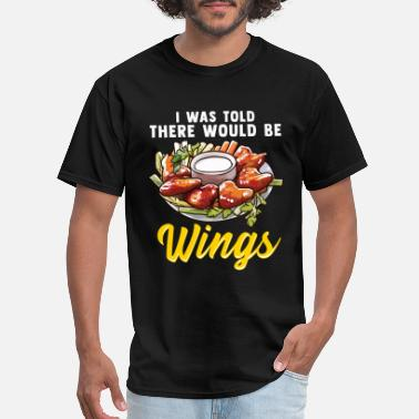 Wings I Was Told There Would Be Wings - Men's T-Shirt