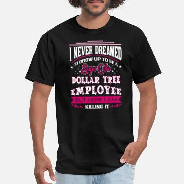 Tree Dollar tree employee - I never dreamed to be one - Men's T-Shirt
