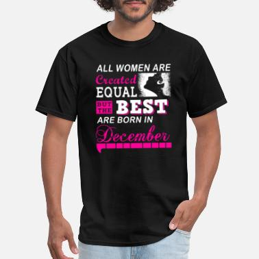 December Due Date Born in December - All woman are created equal - Men's T-Shirt