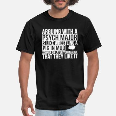 Pig In Mud Arguing With A Psych Major Pig In Mud T Shirt - Men's T-Shirt