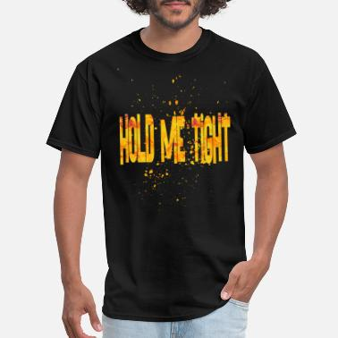 Tight Jokes Hold me tight - Men's T-Shirt