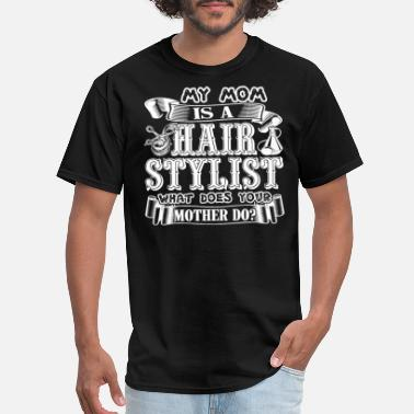 My Mom Is My Stylist My Mom Is A Hair Stylist - Men's T-Shirt