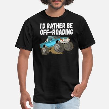 Lift Off Id Rather Be Off Roading Lifted Monster Big - Men's T-Shirt