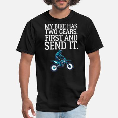 Bike Racing My Dirt Bike Has Two Gears First and Just Send It - Men's T-Shirt