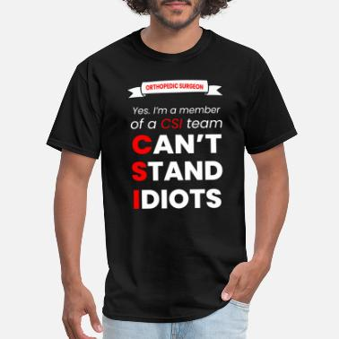 I CAN'T STAND IDIOT - ORTHOPEDIC SURGEON - Men's T-Shirt
