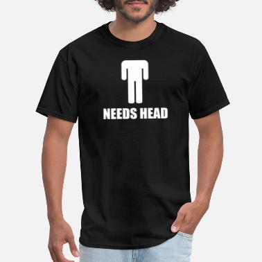 Head Needs Head - Men's T-Shirt