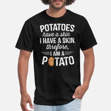 I Am Therefore Potatoes Have Skin I Have Skin - I Am A Potato - Men's T-Shirt