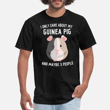 I Love Guinea Pigs I Only Care About My Guinea Pig Guinea Pig Lover - Men's T-Shirt