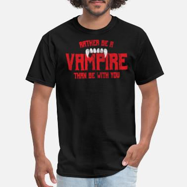 Transylvania Halloween - Rather be a vampire than be with you - Men's T-Shirt