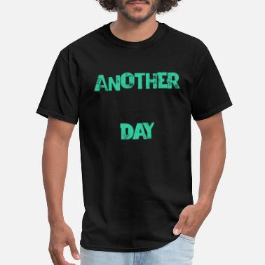 Another Day another day - Men's T-Shirt