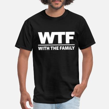 4d494ef38 Family Vacation WTF - WITH THE FAMILY - Men's T-Shirt