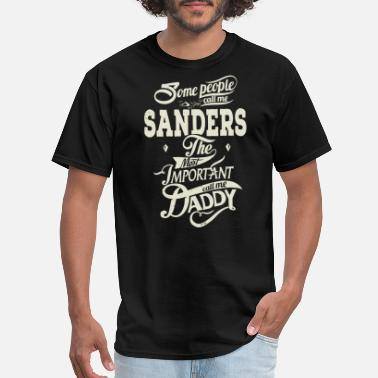 some people call me sanders the most important cal - Men's T-Shirt