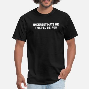 Fun Underestimate Me. That'll Be Fun Workout Feminist - Men's T-Shirt