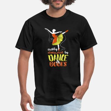 Distracted Easily Distracted By Dance And Books Quote Gift - Men's T-Shirt