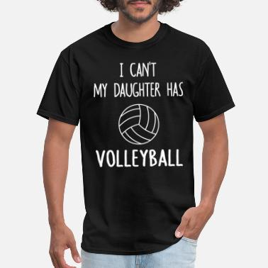 Volleyball Setter I Can't My Daughter Has Volleyball - Men's T-Shirt