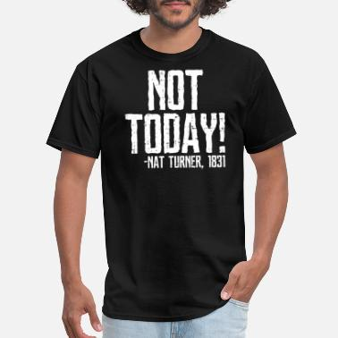 Not Today Black History Month Shirt Protest Turner - Men's T-Shirt