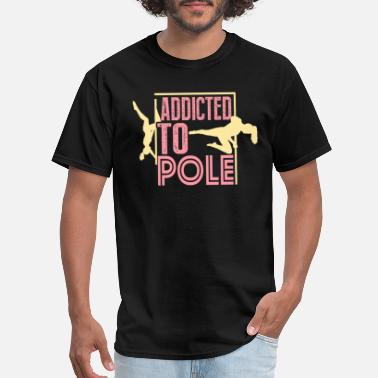 Addict Dance Addicted To Pole Dance Shirt - Men's T-Shirt