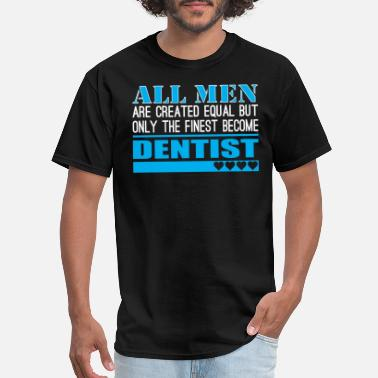 Finest Dentists All Men Created Equal Finest Become Dentist - Men's T-Shirt