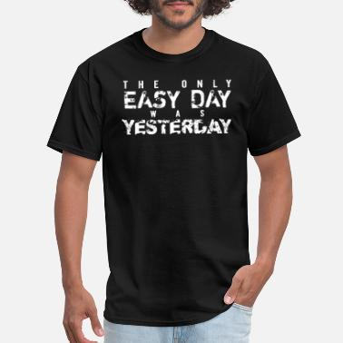 Yesterday The Only Easy Day Was Yesterday - Men's T-Shirt