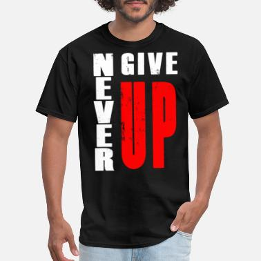 Never Give Up never give up - Men's T-Shirt