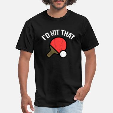 Beer Table Tennis I'd Hit That Funny Ping Pong Table Tennis Player - Men's T-Shirt