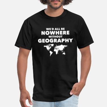 Continents We'd All Be Nowhere Without Geography Funny - Men's T-Shirt