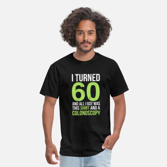 Funny T-Shirts - Funny 60th Birthday For Men, Unique Colonoscopy - Men's T-Shirt black
