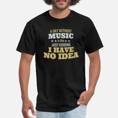 Without A Day Without Music - Men's T-Shirt