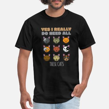 Yes I Really Need Yes I Really Do Need All These Cats - Men's T-Shirt