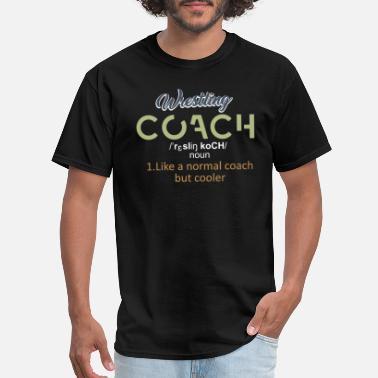 8daea4ec Wrestling Coach Wrestling Coach Like A Normal Coach - Men's T-. Men's T- Shirt. Wrestling ...