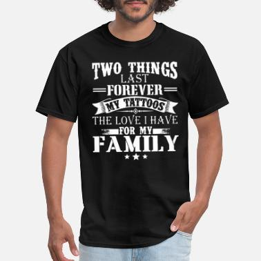 Tattoo two things last forever my tattoos the love I have - Men's T-Shirt