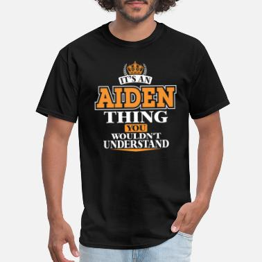 Aiden ITS AN AIDEN THING YOU WOULDN'T UNDERSTAND - Men's T-Shirt