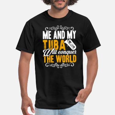Conquer The World Me And My Tuba Will Conquer The World Shirt - Men's T-Shirt