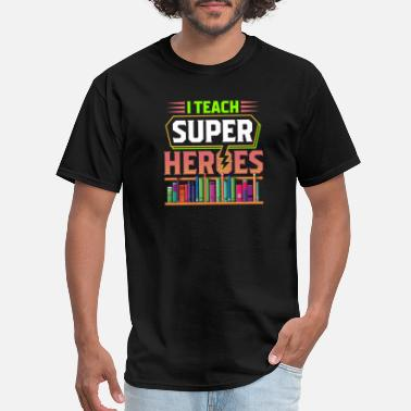 Teaching Hero Teacher I Teach Super Heroes - Men's T-Shirt