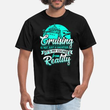 edff950707 Cruise Funny Cruising Is An Escape from Reality - Men's ...