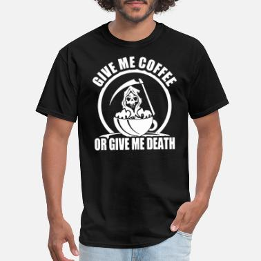 Give Me Coffee Give Me Coffee - Men's T-Shirt